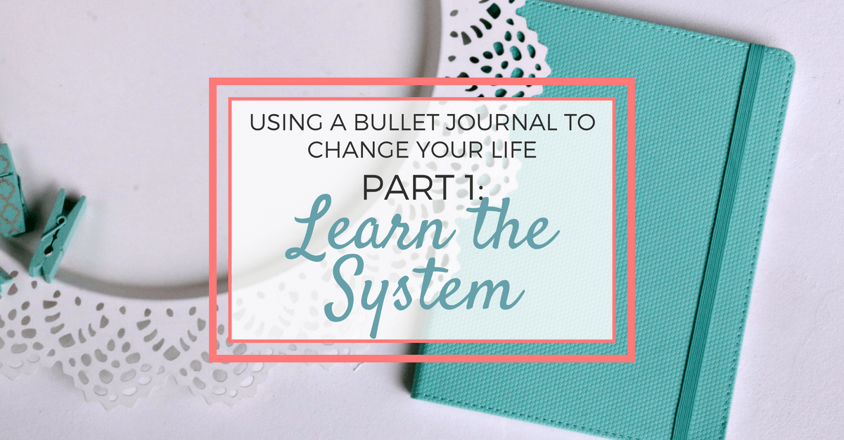 Using a Bullet Journal To Change Your Life: Part 1 - Learn the System
